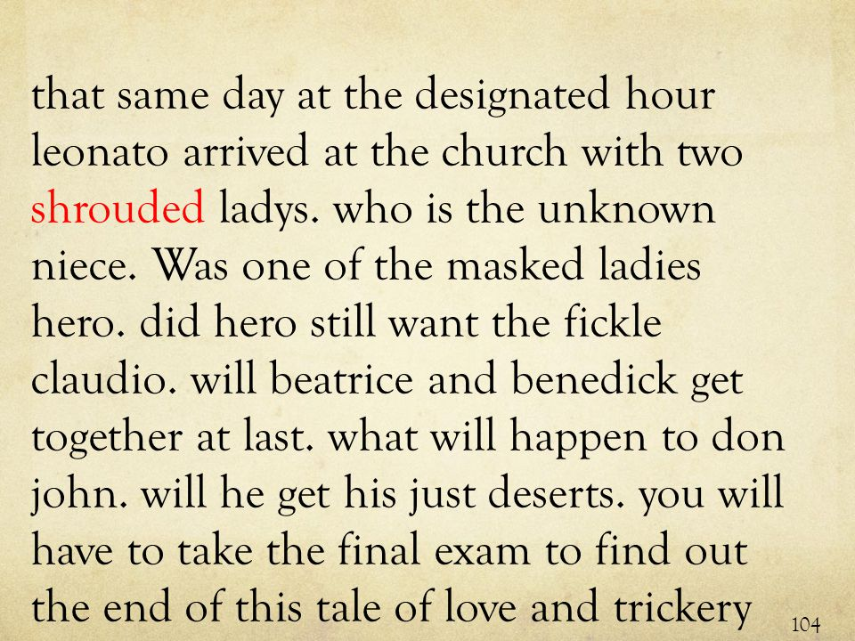 that same day at the designated hour leonato arrived at the church with two shrouded ladys.