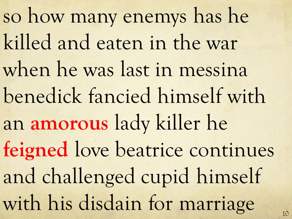 so how many enemys has he killed and eaten in the war when he was last in messina benedick fancied himself with an amorous lady killer he feigned love beatrice continues and challenged cupid himself with his disdain for marriage 10