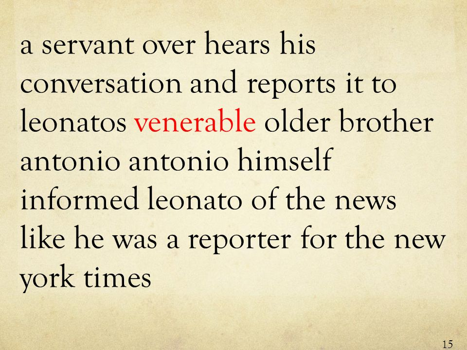 a servant over hears his conversation and reports it to leonatos venerable older brother antonio antonio himself informed leonato of the news like he was a reporter for the new york times 15