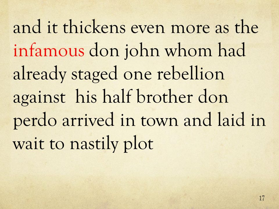 and it thickens even more as the infamous don john whom had already staged one rebellion against his half brother don perdo arrived in town and laid in wait to nastily plot 17