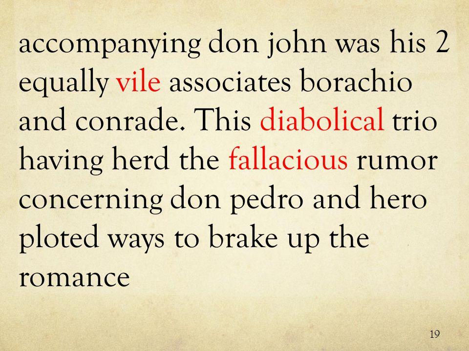 accompanying don john was his 2 equally vile associates borachio and conrade.