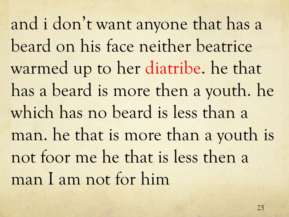 and i don't want anyone that has a beard on his face neither beatrice warmed up to her diatribe.