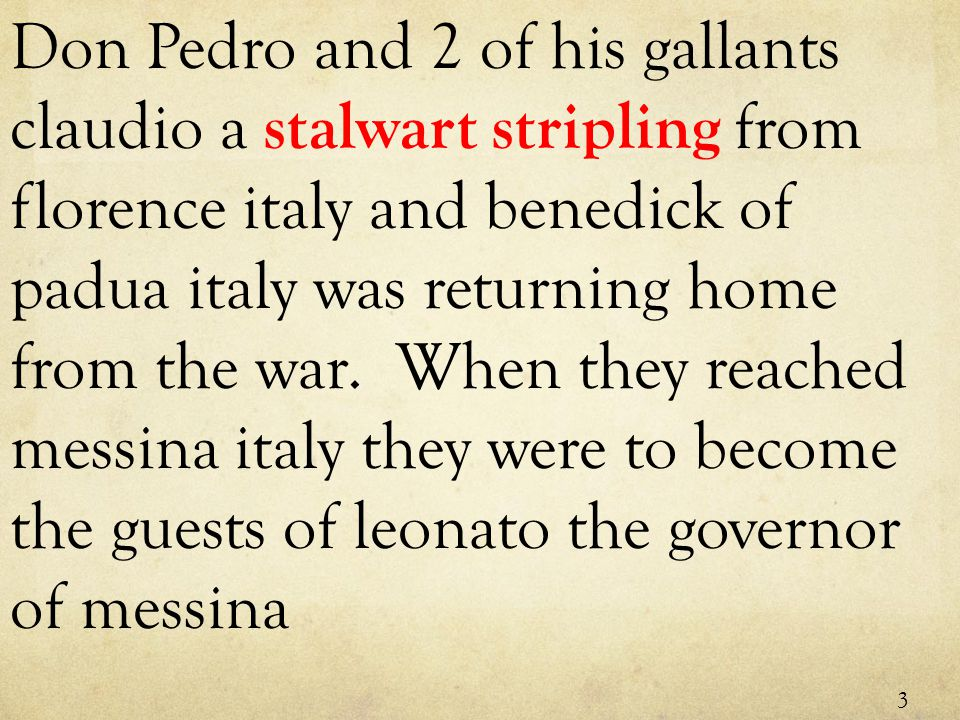 Don Pedro and 2 of his gallants claudio a stalwart stripling from florence italy and benedick of padua italy was returning home from the war.