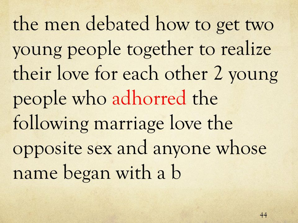 the men debated how to get two young people together to realize their love for each other 2 young people who adhorred the following marriage love the opposite sex and anyone whose name began with a b 44