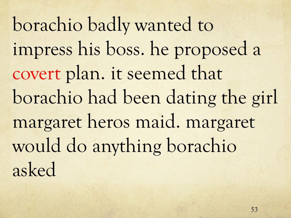 borachio badly wanted to impress his boss. he proposed a covert plan.