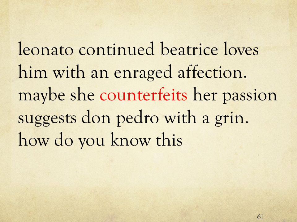 leonato continued beatrice loves him with an enraged affection.