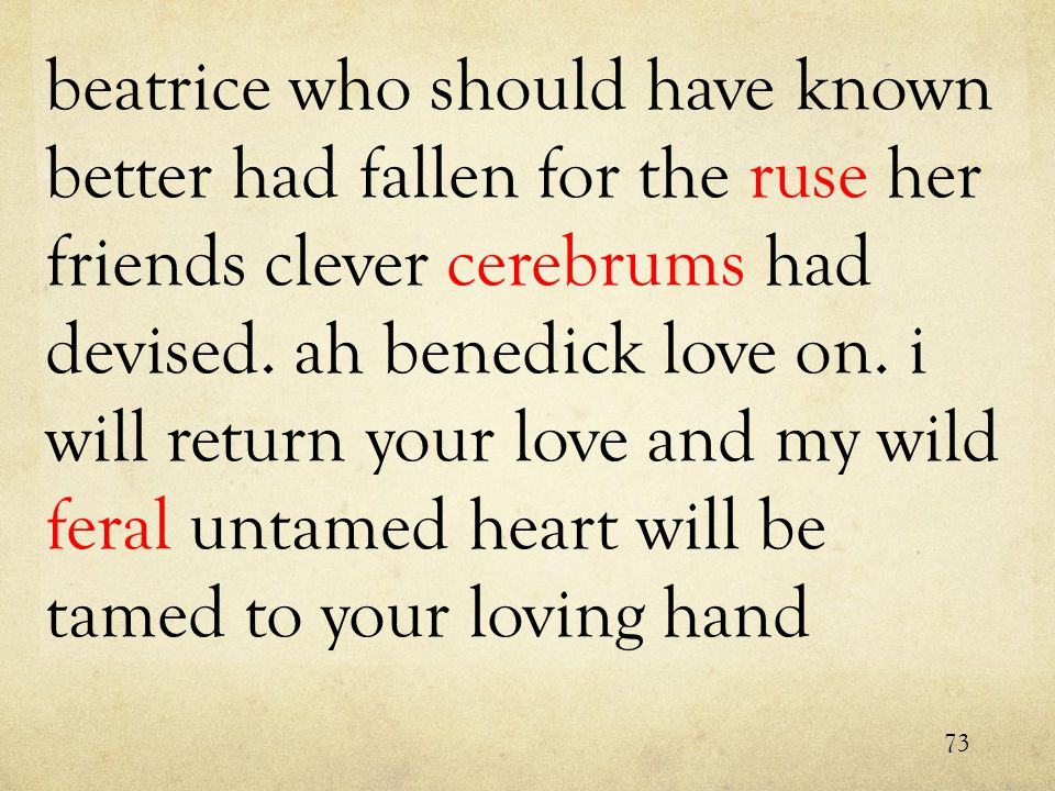 beatrice who should have known better had fallen for the ruse her friends clever cerebrums had devised.