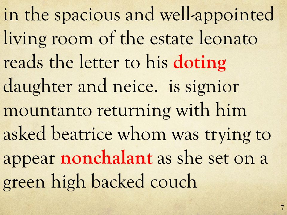 in the spacious and well-appointed living room of the estate leonato reads the letter to his doting daughter and neice.
