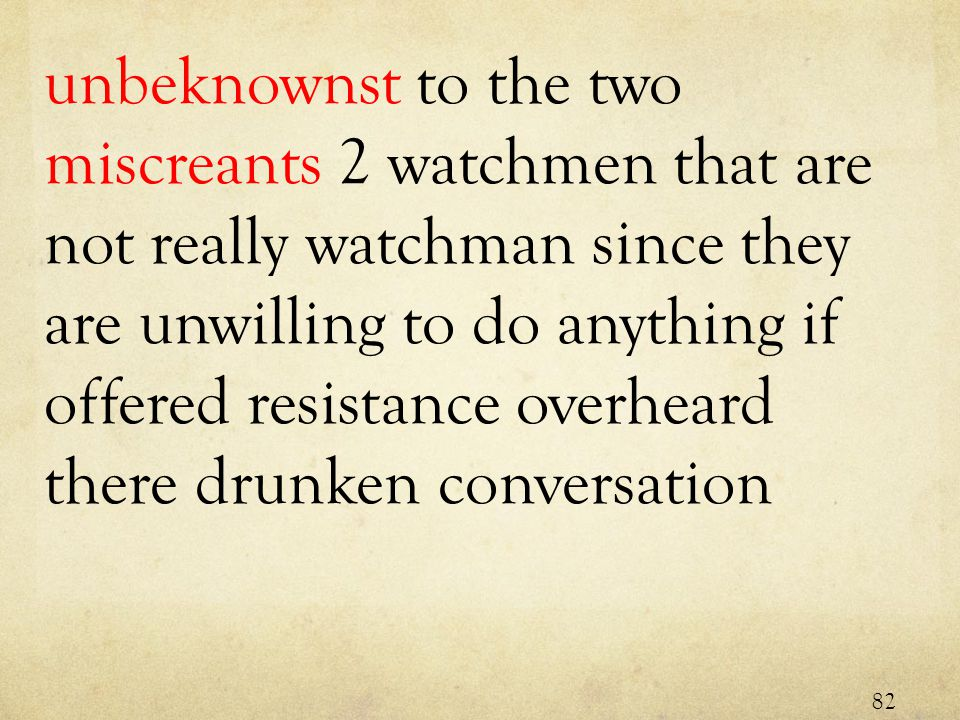 unbeknownst to the two miscreants 2 watchmen that are not really watchman since they are unwilling to do anything if offered resistance overheard there drunken conversation 82