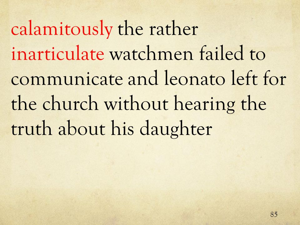 calamitously the rather inarticulate watchmen failed to communicate and leonato left for the church without hearing the truth about his daughter 85