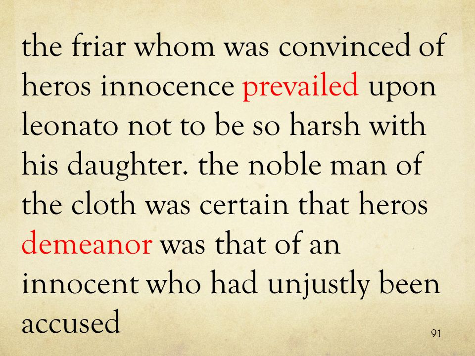 the friar whom was convinced of heros innocence prevailed upon leonato not to be so harsh with his daughter.