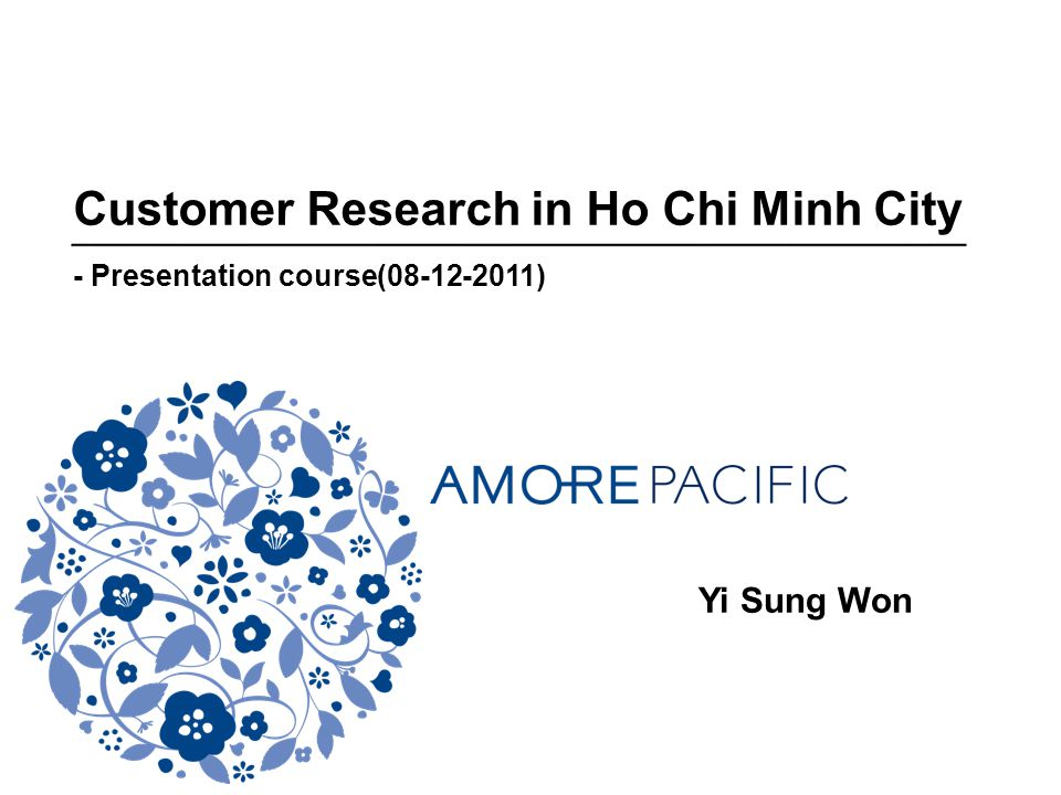 Customer Research in Ho Chi Minh City - Presentation course(08-12-2011) Yi Sung Won