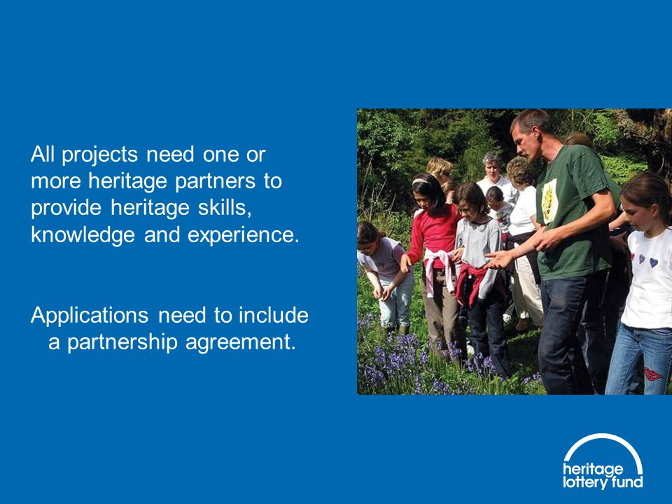 All projects need one or more heritage partners to provide heritage skills, knowledge and experience.