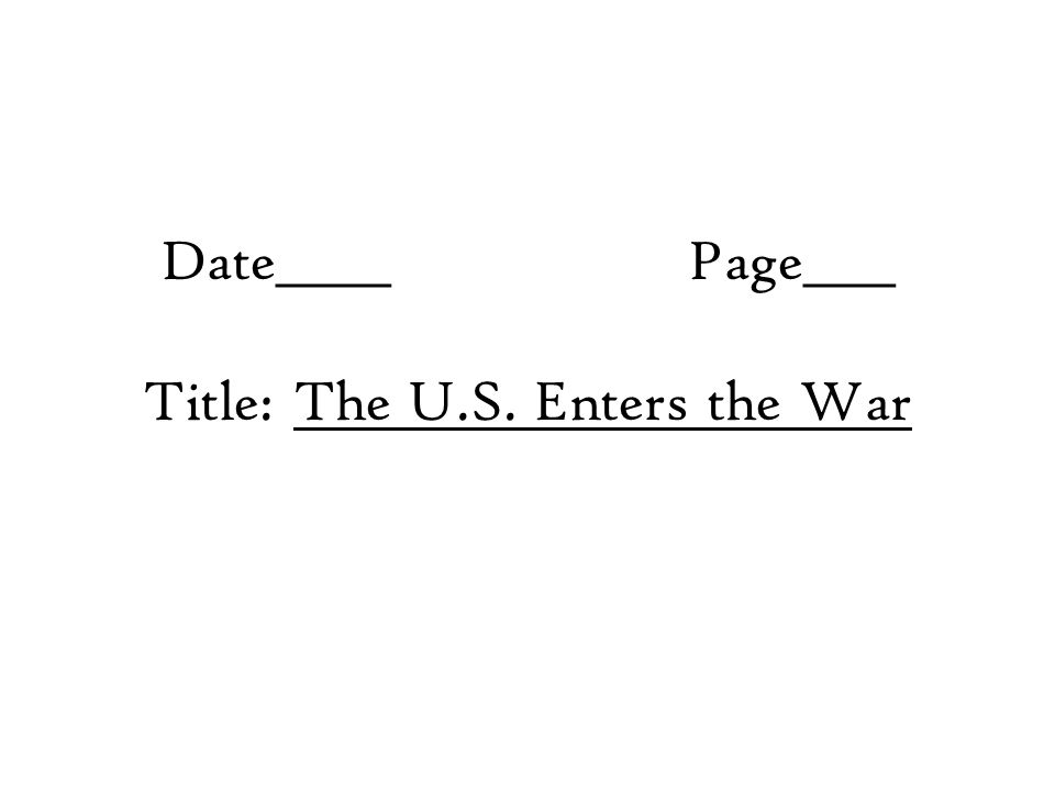 Date_____Page____ Title: The U.S. Enters the War