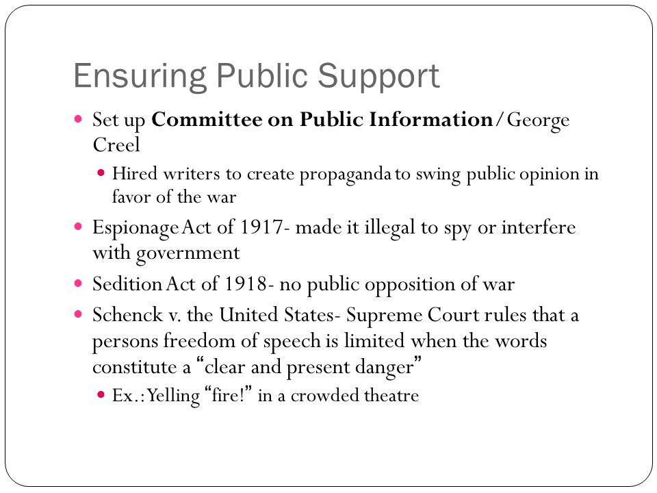 Ensuring Public Support Set up Committee on Public Information/George Creel Hired writers to create propaganda to swing public opinion in favor of the