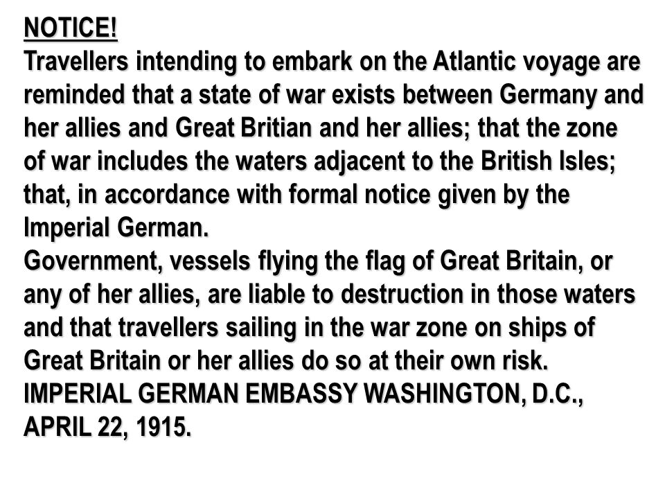 NOTICE! Travellers intending to embark on the Atlantic voyage are reminded that a state of war exists between Germany and her allies and Great Britian