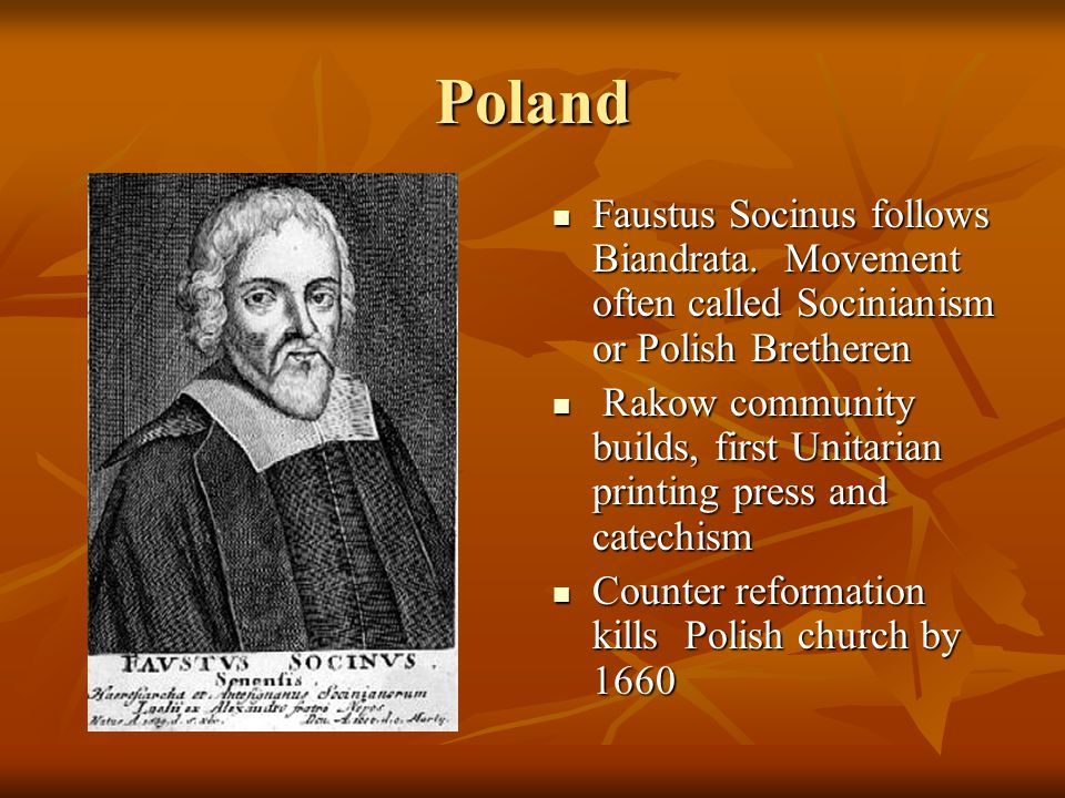 Poland Faustus Socinus follows Biandrata.