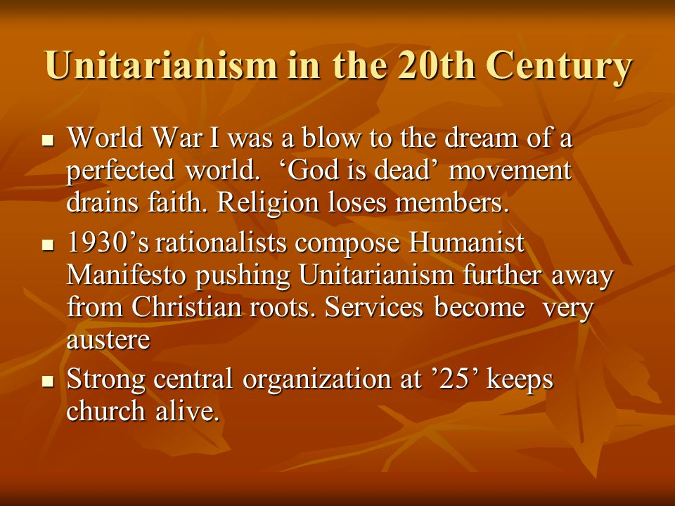 Unitarianism in the 20th Century World War I was a blow to the dream of a perfected world.
