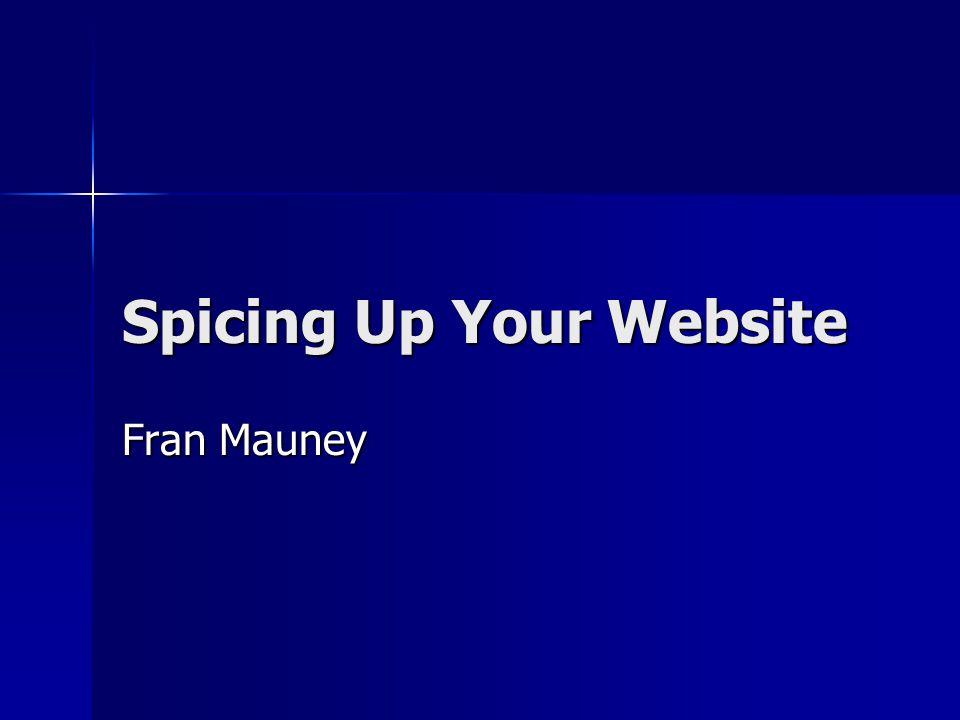 Spicing Up Your Website Fran Mauney