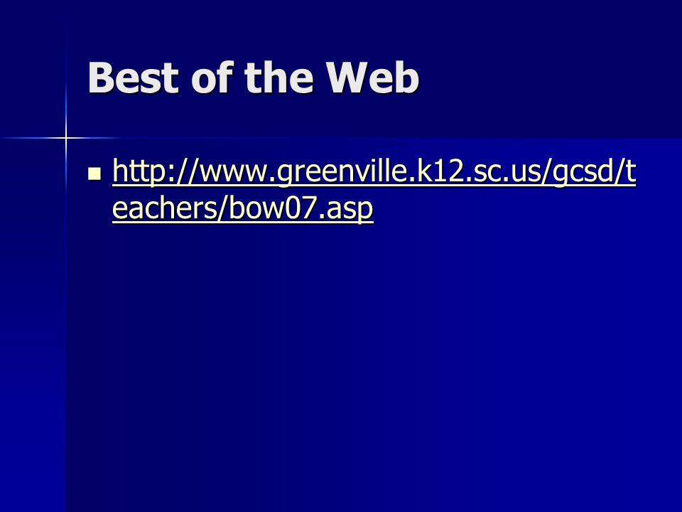 Best of the Web http://www.greenville.k12.sc.us/gcsd/t eachers/bow07.asp http://www.greenville.k12.sc.us/gcsd/t eachers/bow07.asp http://www.greenville.k12.sc.us/gcsd/t eachers/bow07.asp http://www.greenville.k12.sc.us/gcsd/t eachers/bow07.asp
