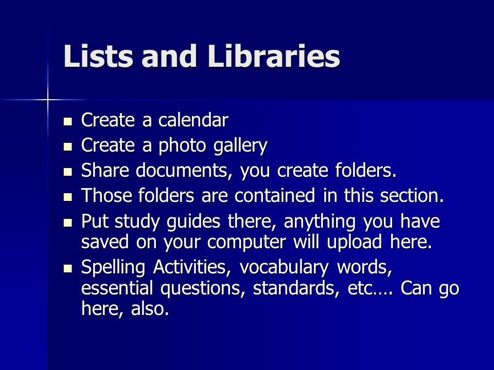 Lists and Libraries Create a calendar Create a calendar Create a photo gallery Create a photo gallery Share documents, you create folders.