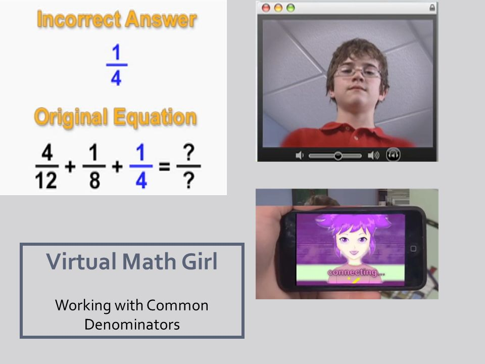 Virtual Math Girl Working with Common Denominators