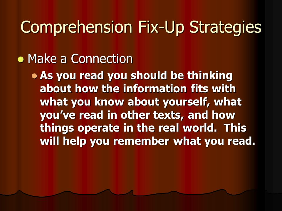 Comprehension Fix-Up Strategies Make a Connection Make a Connection Make a Prediction Make a Prediction Stop and Think about what you have already rea