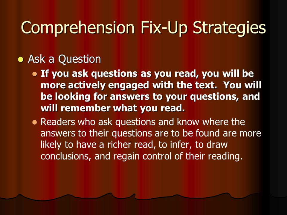 Comprehension Fix-Up Strategies Stop and Think About What You Have Already Read Stop and Think About What You Have Already Read Every so often as you
