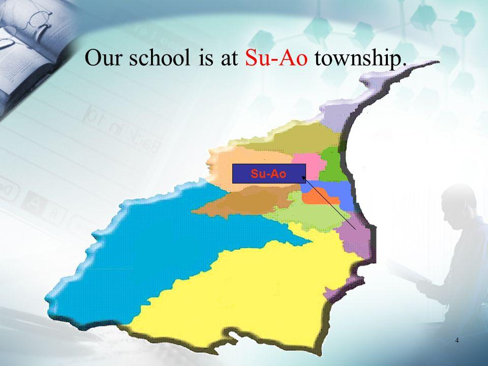 4 Our school is at Su-Ao township. Su-Ao