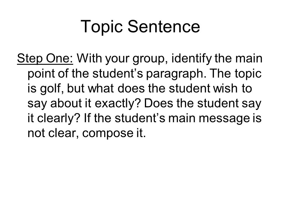 Topic Sentence Step One: With your group, identify the main point of the student's paragraph. The topic is golf, but what does the student wish to say