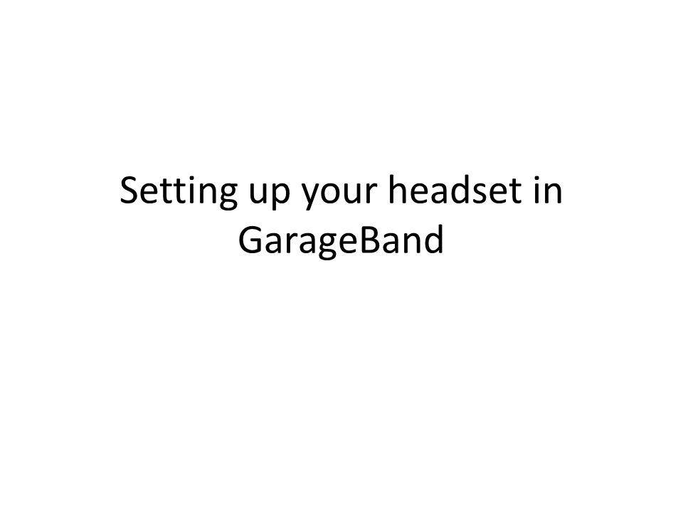 Setting up your headset in GarageBand