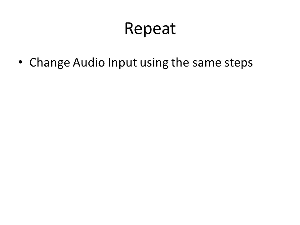 Repeat Change Audio Input using the same steps