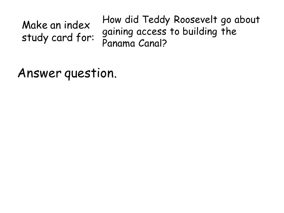 How did Teddy Roosevelt go about gaining access to building the Panama Canal.