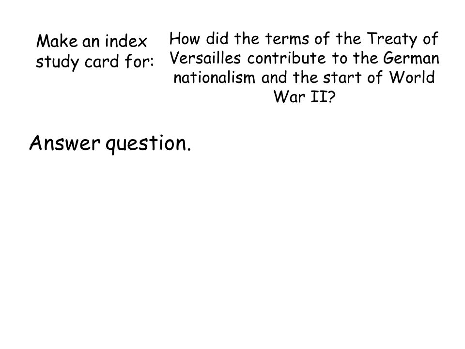 How did the terms of the Treaty of Versailles contribute to the German nationalism and the start of World War II.