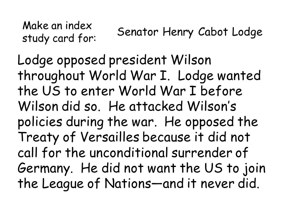 Senator Henry Cabot Lodge Lodge opposed president Wilson throughout World War I.