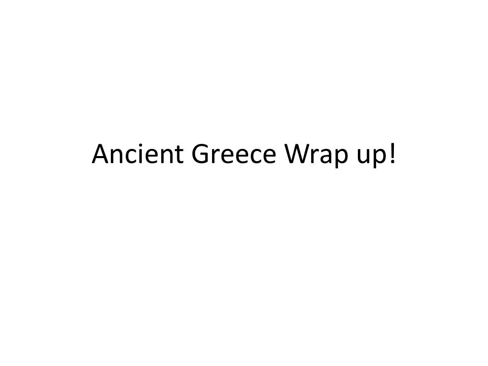 Ancient Greece Wrap up!