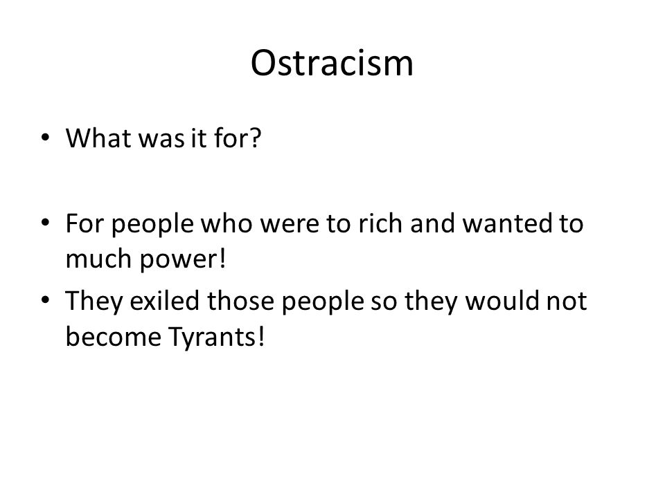 Ostracism What was it for. For people who were to rich and wanted to much power.