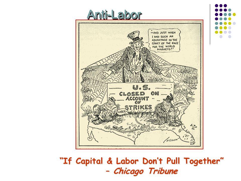 """Anti-LaborAnti-Labor """"If Capital & Labor Don't Pull Together"""" – Chicago Tribune"""