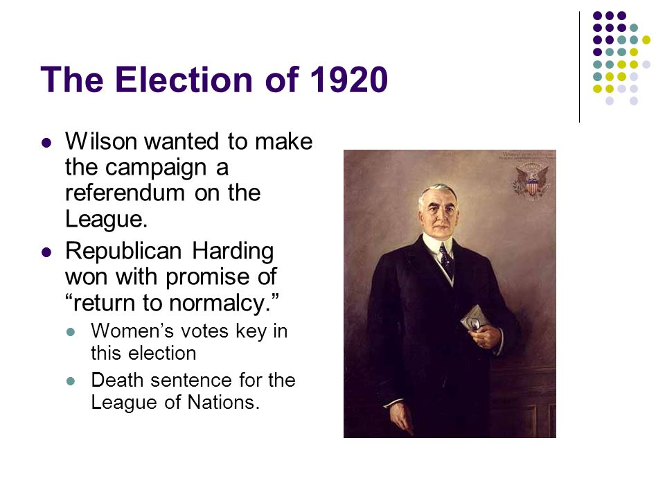 The Election of 1920 Wilson wanted to make the campaign a referendum on the League.