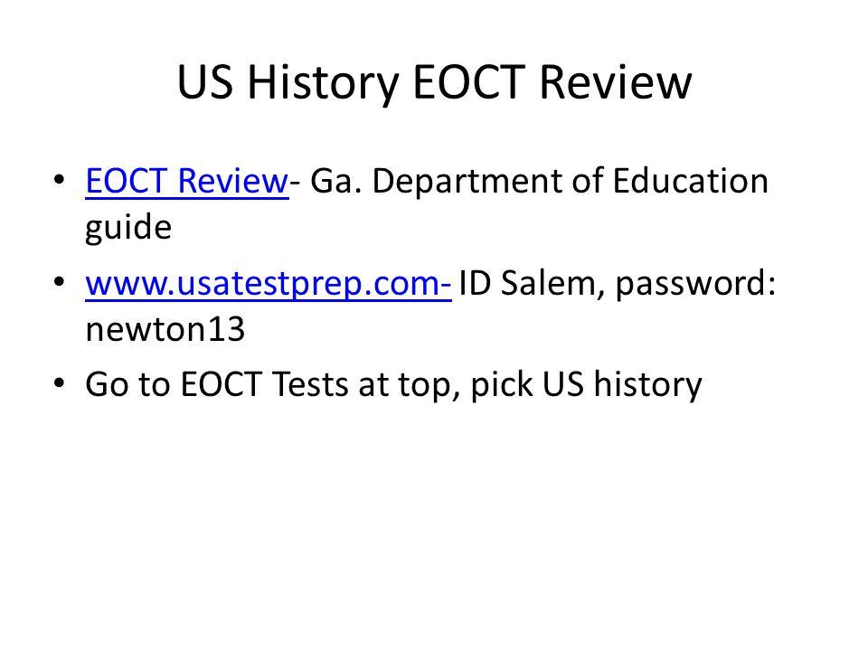 US History EOCT Review EOCT Review- Ga. Department of Education guide EOCT Review www.usatestprep.com- ID Salem, password: newton13 www.usatestprep.co