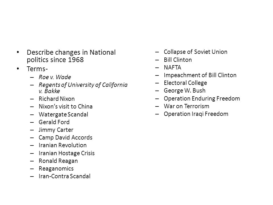 Describe changes in National politics since 1968 Terms- – Roe v. Wade – Regents of University of California v. Bakke – Richard Nixon – Nixon's visit t