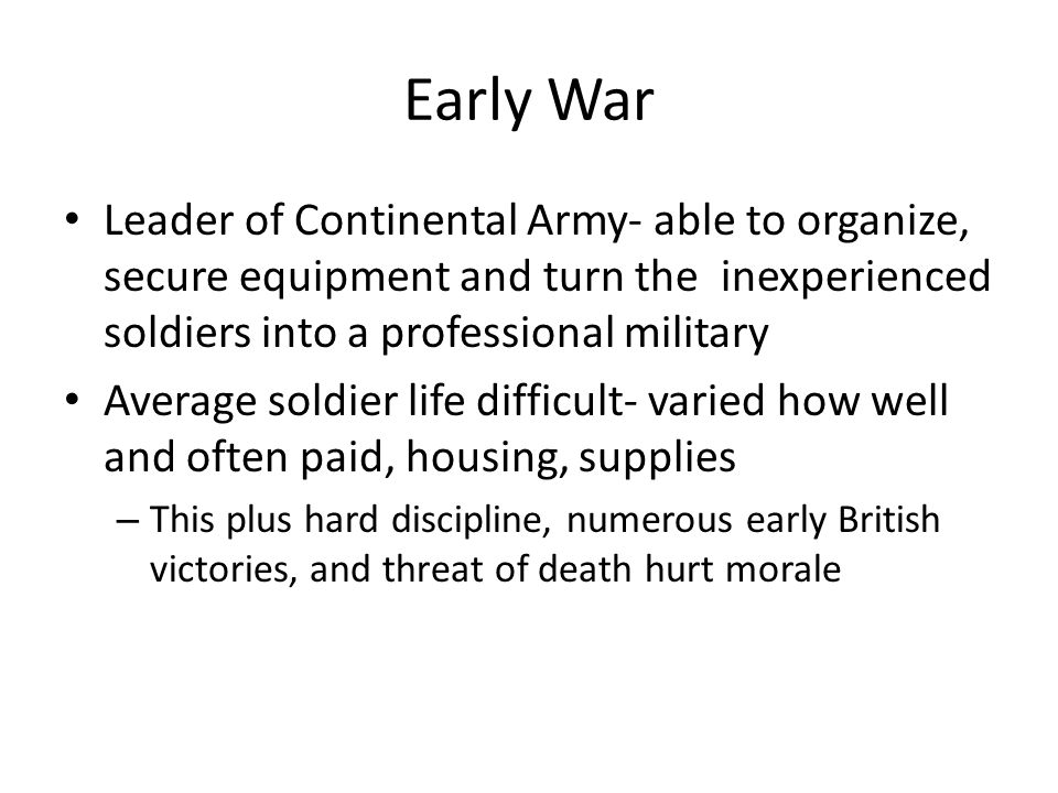 Early War Leader of Continental Army- able to organize, secure equipment and turn the inexperienced soldiers into a professional military Average sold