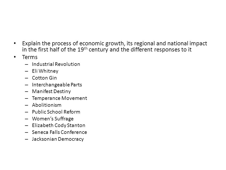 Explain the process of economic growth, its regional and national impact in the first half of the 19 th century and the different responses to it Term
