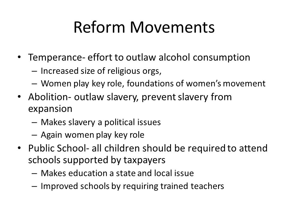 Reform Movements Temperance- effort to outlaw alcohol consumption – Increased size of religious orgs, – Women play key role, foundations of women's mo