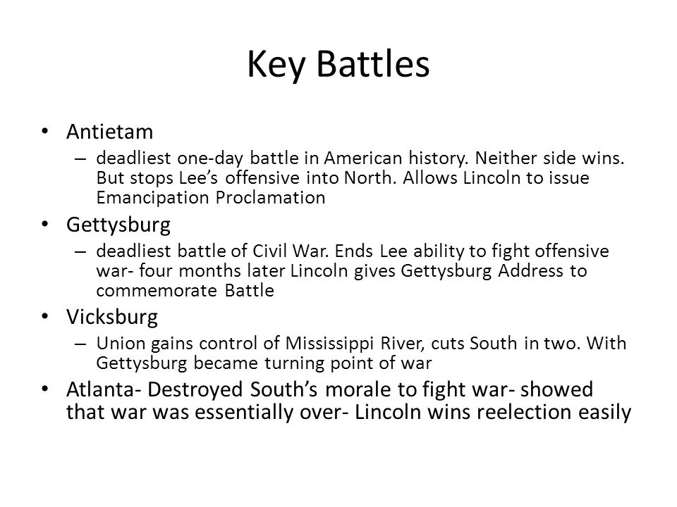 Key Battles Antietam – deadliest one-day battle in American history. Neither side wins. But stops Lee's offensive into North. Allows Lincoln to issue