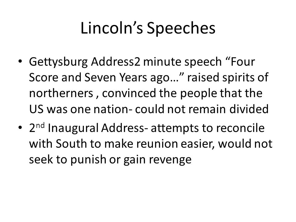 """Lincoln's Speeches Gettysburg Address2 minute speech """"Four Score and Seven Years ago…"""" raised spirits of northerners, convinced the people that the US"""