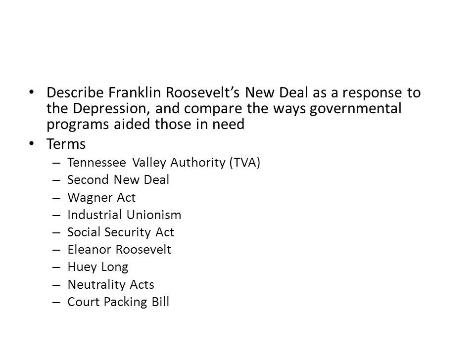 Describe Franklin Roosevelt's New Deal as a response to the Depression, and compare the ways governmental programs aided those in need Terms – Tenness