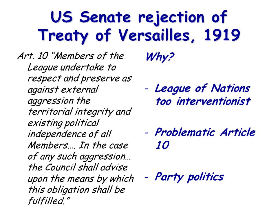 "US Senate rejection of Treaty of Versailles, 1919 Art. 10 ""Members of the League undertake to respect and preserve as against external aggression the"