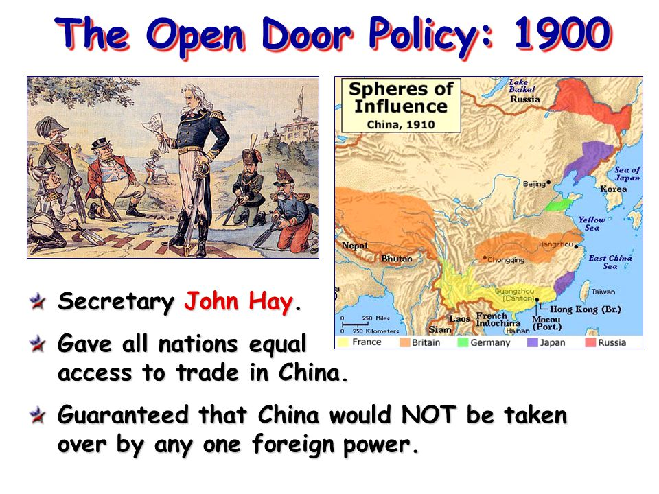 The Open Door Policy: 1900 Secretary John Hay.Gave all nations equal access to trade in China.