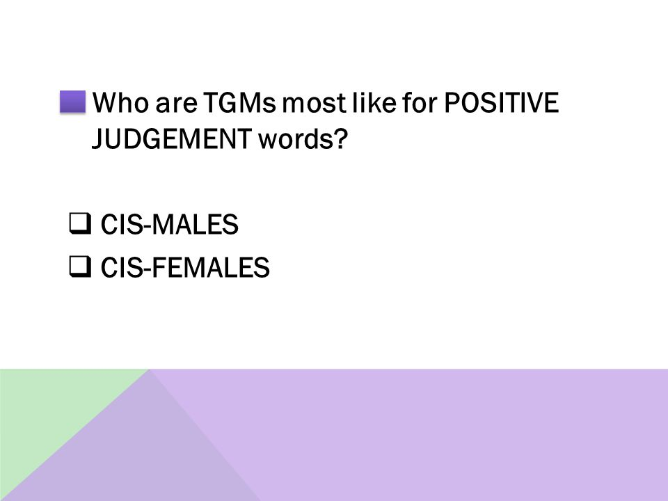 Who are TGMs most like for POSITIVE JUDGEMENT words  CIS-MALES  CIS-FEMALES